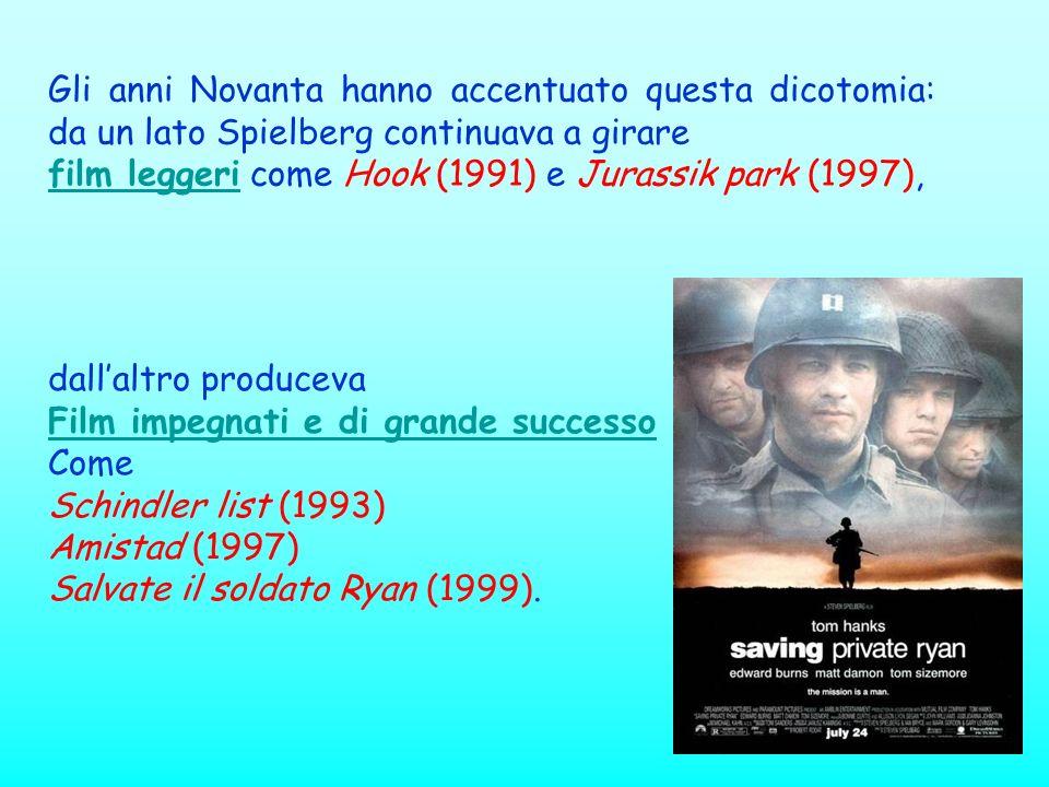 Gli anni Novanta hanno accentuato questa dicotomia: da un lato Spielberg continuava a girare film leggeri come Hook (1991) e Jurassik park (1997), dal