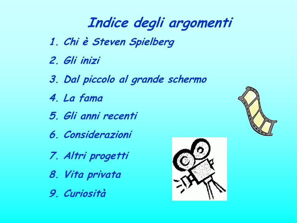 Indice degli argomenti 1. Chi è Steven Spielberg 3. Dal piccolo al grande schermo 4. La fama 6. Considerazioni 7. Altri progetti 8. Vita privata 9. Cu