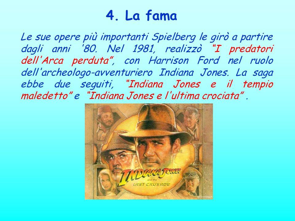 4. La fama Le sue opere più importanti Spielberg le girò a partire dagli anni '80. Nel 1981, realizzò I predatori dell'Arca perduta, con Harrison Ford