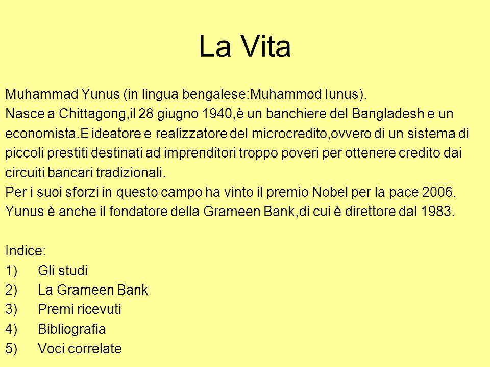 La Vita Muhammad Yunus (in lingua bengalese:Muhammod Iunus). Nasce a Chittagong,il 28 giugno 1940,è un banchiere del Bangladesh e un economista.E idea