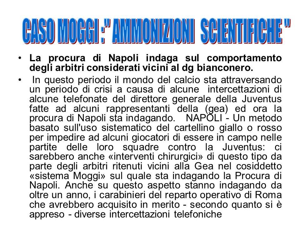La procura di Napoli indaga sul comportamento degli arbitri considerati vicini al dg bianconero. In questo periodo il mondo del calcio sta attraversan