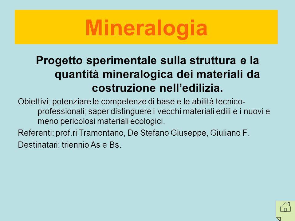 Progetto sperimentale sulla struttura e la quantità mineralogica dei materiali da costruzione nelledilizia. Obiettivi: potenziare le competenze di bas