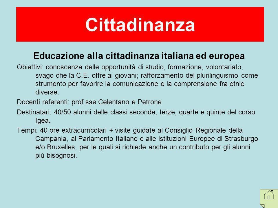 Educazione alla cittadinanza italiana ed europea Obiettivi: conoscenza delle opportunità di studio, formazione, volontariato, svago che la C.E. offre