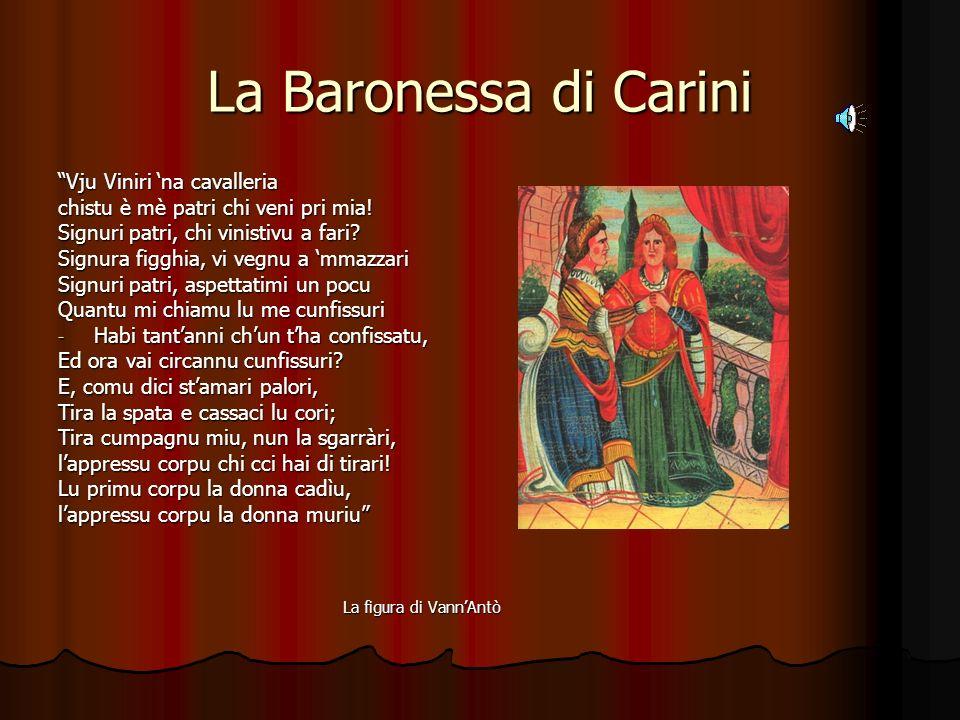 La Baronessa di Carini Vju Viniri na cavalleria chistu è mè patri chi veni pri mia! Signuri patri, chi vinistivu a fari? Signura figghia, vi vegnu a m