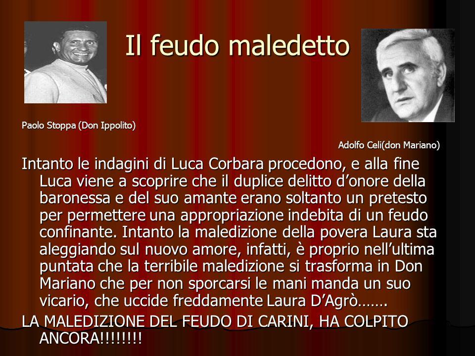 Il feudo maledetto Paolo Stoppa (Don Ippolito) Adolfo Celi(don Mariano) Adolfo Celi(don Mariano) Intanto le indagini di Luca Corbara procedono, e alla