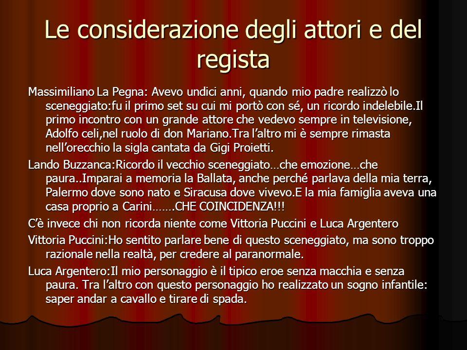 Le considerazione degli attori e del regista Massimiliano La Pegna: Avevo undici anni, quando mio padre realizzò lo sceneggiato:fu il primo set su cui