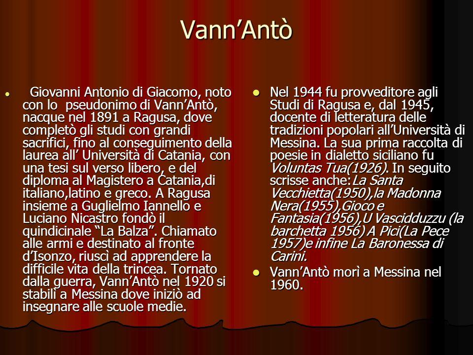 VannAntò Giovanni Antonio di Giacomo, noto con lo pseudonimo di VannAntò, nacque nel 1891 a Ragusa, dove completò gli studi con grandi sacrifici, fino
