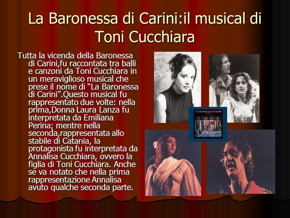 La Baronessa di Carini:il musical di Toni Cucchiara Tutta la vicenda della Baronessa di Carini,fu raccontata tra balli e canzoni da Toni Cucchiara in