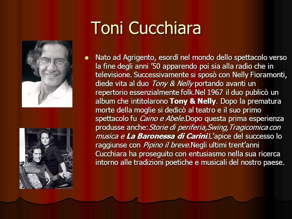 Toni Cucchiara Nato ad Agrigento, esordì nel mondo dello spettacolo verso la fine degli anni 50 apparendo poi sia alla radio che in televisione. Succe