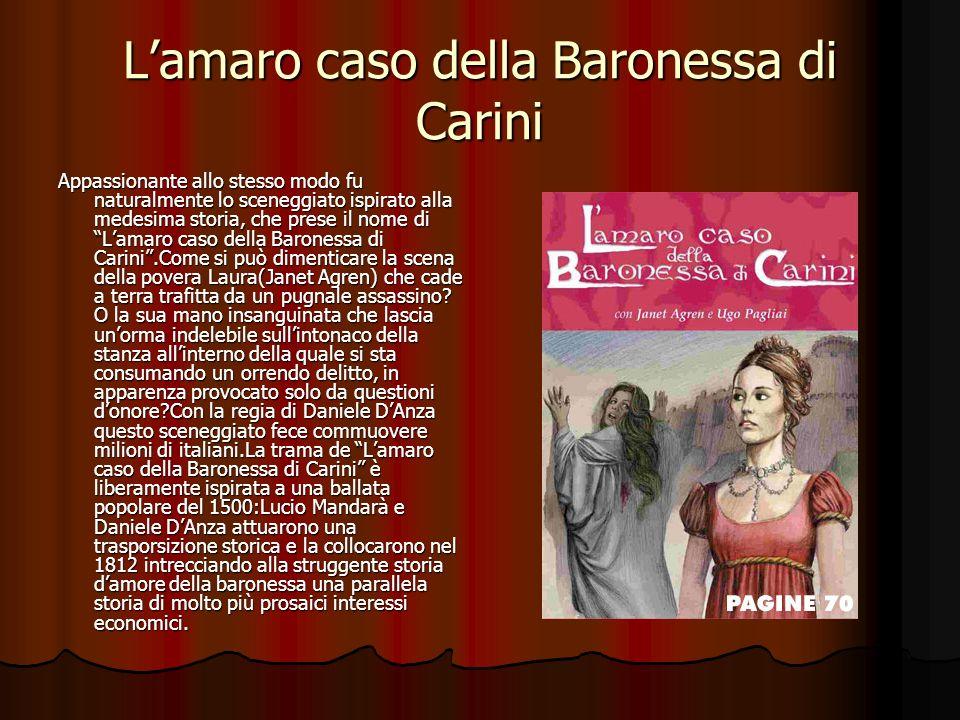 Lamaro caso della Baronessa di Carini Appassionante allo stesso modo fu naturalmente lo sceneggiato ispirato alla medesima storia, che prese il nome d