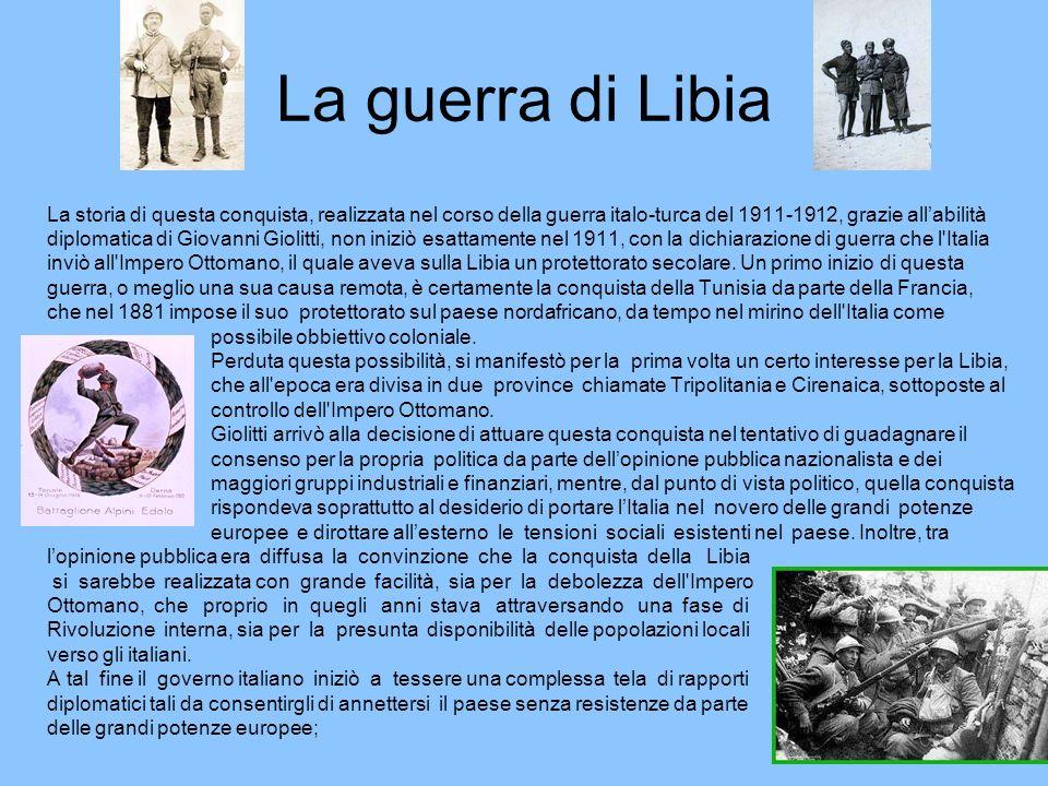 La guerra di Libia La storia di questa conquista, realizzata nel corso della guerra italo-turca del 1911-1912, grazie allabilità diplomatica di Giovan