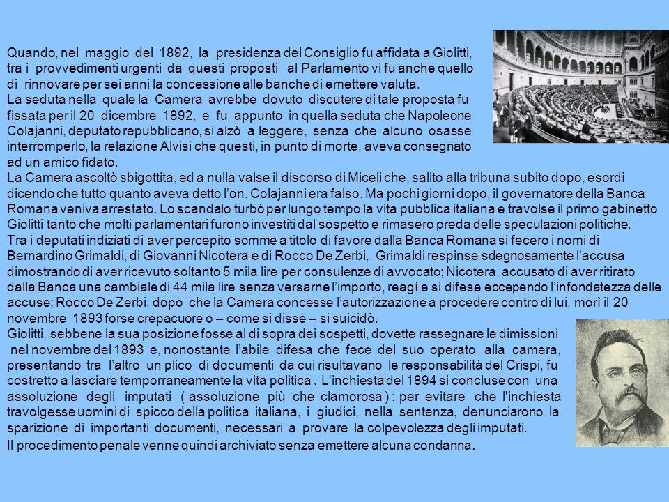 Quando, nel maggio del 1892, la presidenza del Consiglio fu affidata a Giolitti, tra i provvedimenti urgenti da questi proposti al Parlamento vi fu an