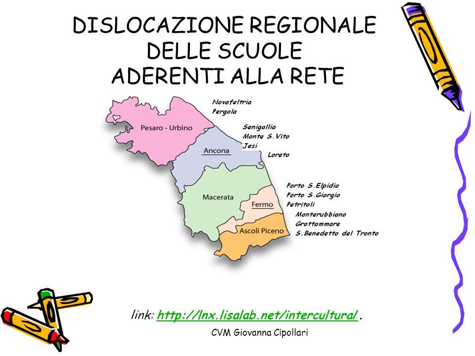 CVM Giovanna Cipollari DISLOCAZIONE REGIONALE DELLE SCUOLE ADERENTI ALLA RETE link: http://lnx.lisalab.net/intercultura/.http://lnx.lisalab.net/interc