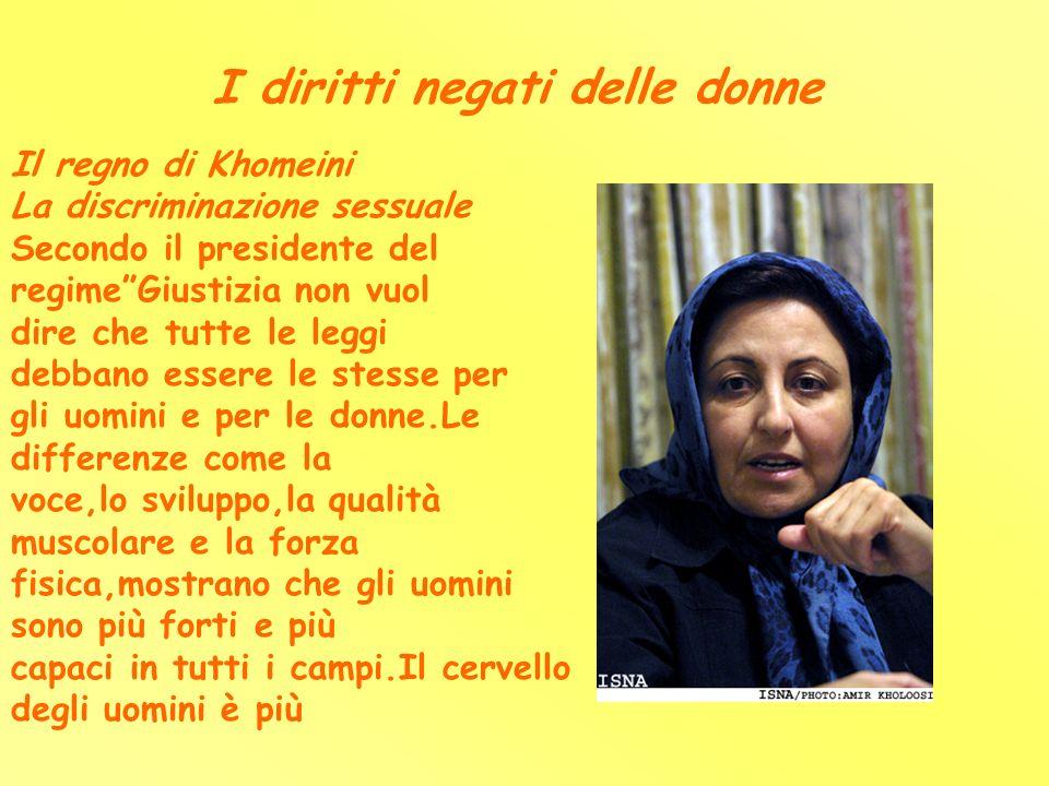 I diritti negati delle donne Il regno di Khomeini La discriminazione sessuale Secondo il presidente del regimeGiustizia non vuol dire che tutte le leg