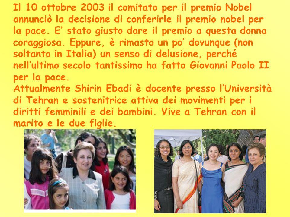 Il 10 ottobre 2003 il comitato per il premio Nobel annunciò la decisione di conferirle il premio nobel per la pace. E stato giusto dare il premio a qu