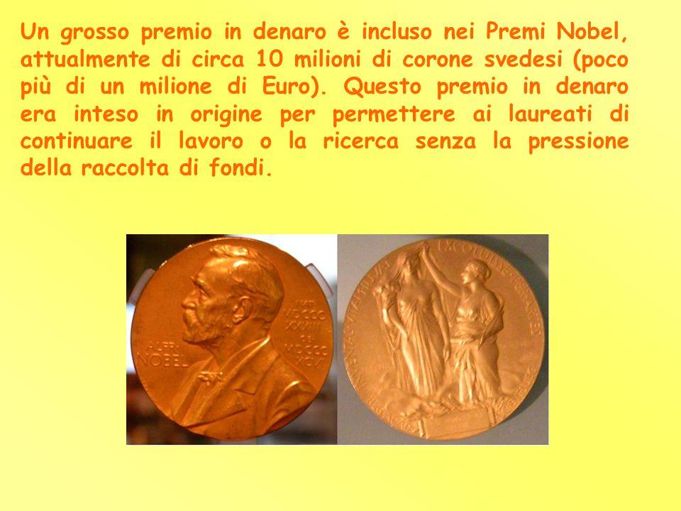 Un grosso premio in denaro è incluso nei Premi Nobel, attualmente di circa 10 milioni di corone svedesi (poco più di un milione di Euro). Questo premi