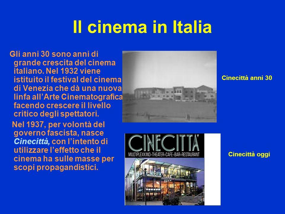 Il cinema in Italia Gli anni 30 sono anni di grande crescita del cinema italiano. Nel 1932 viene istituito il festival del cinema di Venezia che dà un