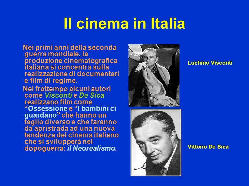 Il cinema in Italia Nei primi anni della seconda guerra mondiale, la produzione cinematografica italiana si concentra sulla realizzazione di documenta