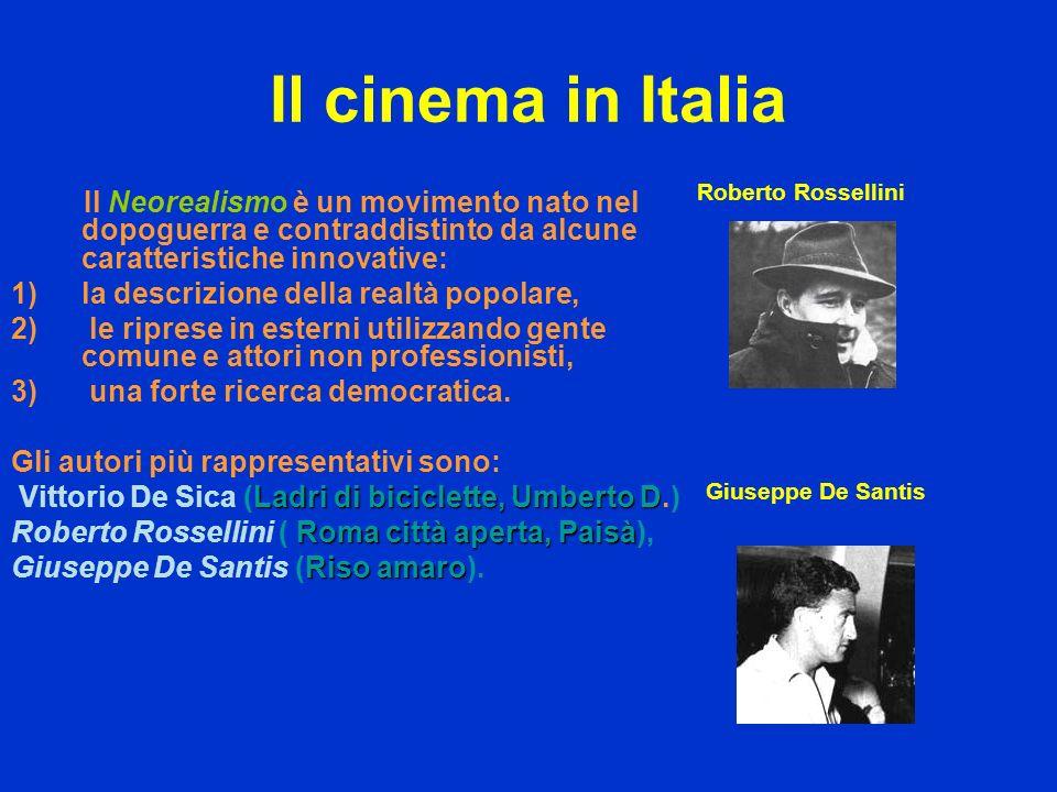 Il cinema in Italia Il Neorealismo è un movimento nato nel dopoguerra e contraddistinto da alcune caratteristiche innovative: 1)la descrizione della r