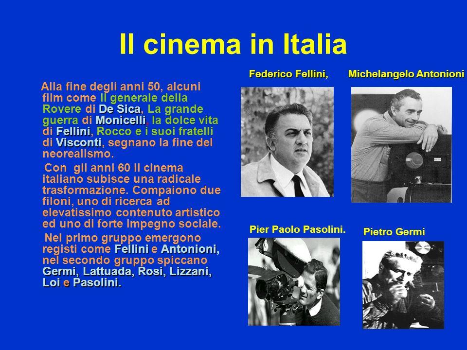 Il cinema in Italia De Sica Monicelli Fellini Visconti Alla fine degli anni 50, alcuni film come il generale della Rovere di De Sica, La grande guerra