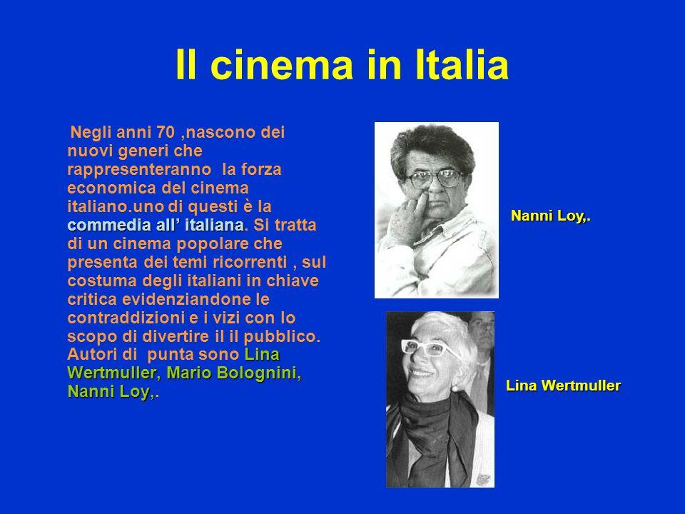 Il cinema in Italia commedia all italiana Lina Wertmuller, Mario Bolognini, Nanni Loy, Negli anni 70,nascono dei nuovi generi che rappresenteranno la