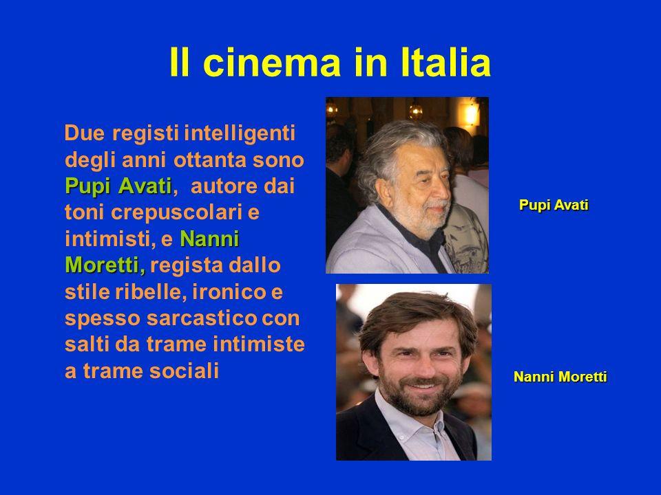 Il cinema in Italia Pupi Avati Nanni Moretti, Due registi intelligenti degli anni ottanta sono Pupi Avati, autore dai toni crepuscolari e intimisti, e