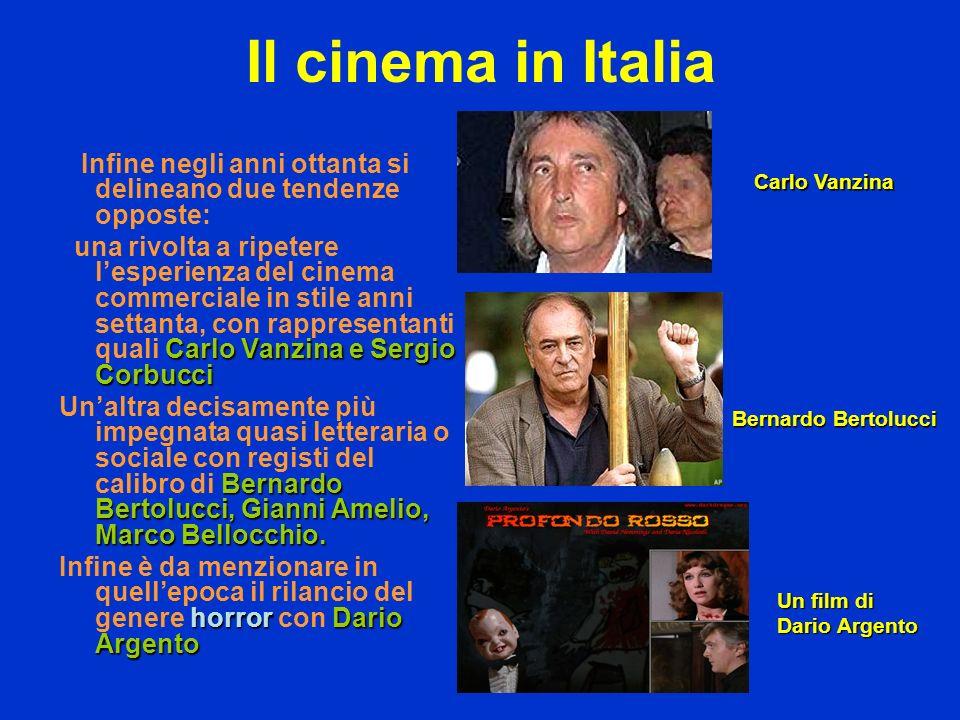 Il cinema in Italia Infine negli anni ottanta si delineano due tendenze opposte: Carlo Vanzina e Sergio Corbucci una rivolta a ripetere lesperienza de
