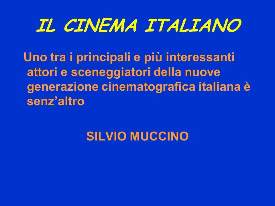 IL CINEMA ITALIANO Uno tra i principali e più interessanti attori e sceneggiatori della nuove generazione cinematografica italiana è senzaltro SILVIO