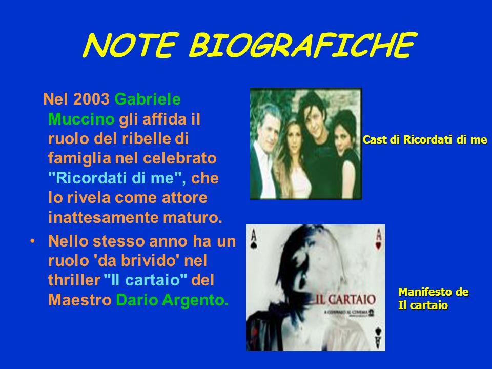 NOTE BIOGRAFICHE Nel 2003 Gabriele Muccino gli affida il ruolo del ribelle di famiglia nel celebrato