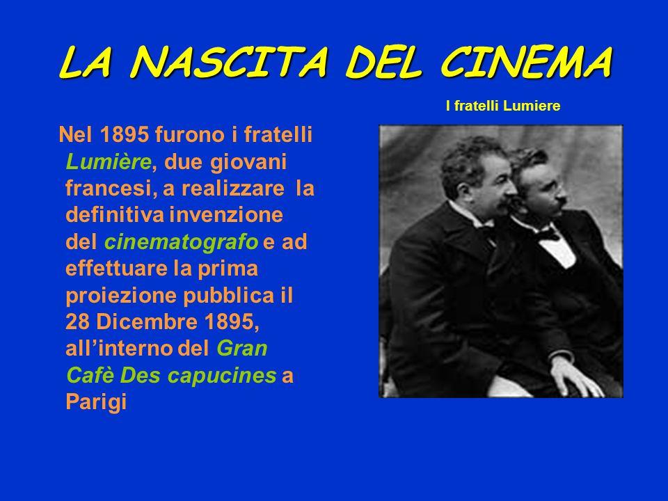 LA NASCITA DEL CINEMA Nel 1895 furono i fratelli Lumière, due giovani francesi, a realizzare la definitiva invenzione del cinematografo e ad effettuar