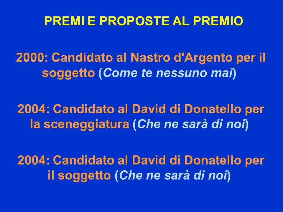 PREMI E PROPOSTE AL PREMIO 2000: Candidato al Nastro d'Argento per il soggetto (Come te nessuno mai) 2004: Candidato al David di Donatello per la scen
