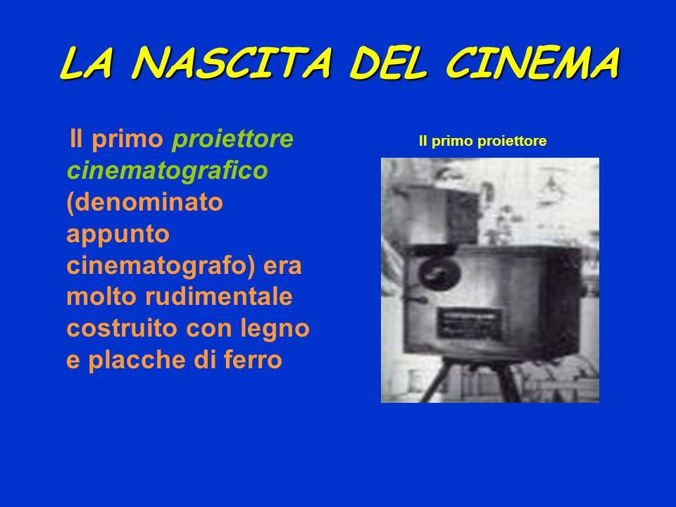 LA NASCITA DEL CINEMA Il primo proiettore cinematografico (denominato appunto cinematografo) era molto rudimentale costruito con legno e placche di fe