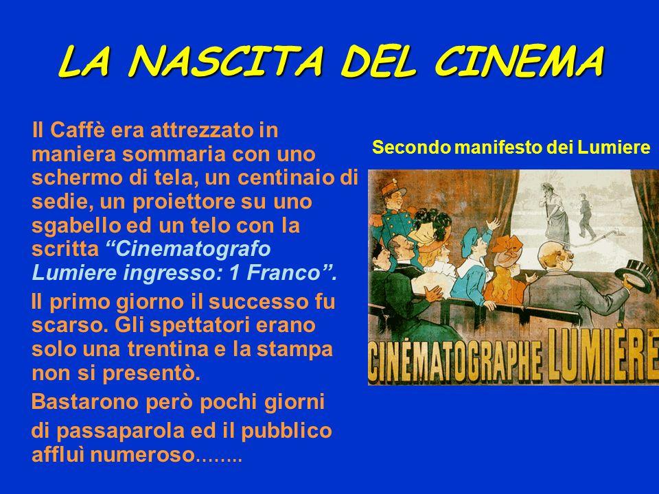 LA NASCITA DEL CINEMA Il Caffè era attrezzato in maniera sommaria con uno schermo di tela, un centinaio di sedie, un proiettore su uno sgabello ed un