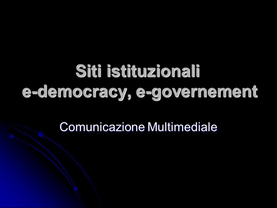 Siti istituzionali e-democracy, e-governement Comunicazione Multimediale
