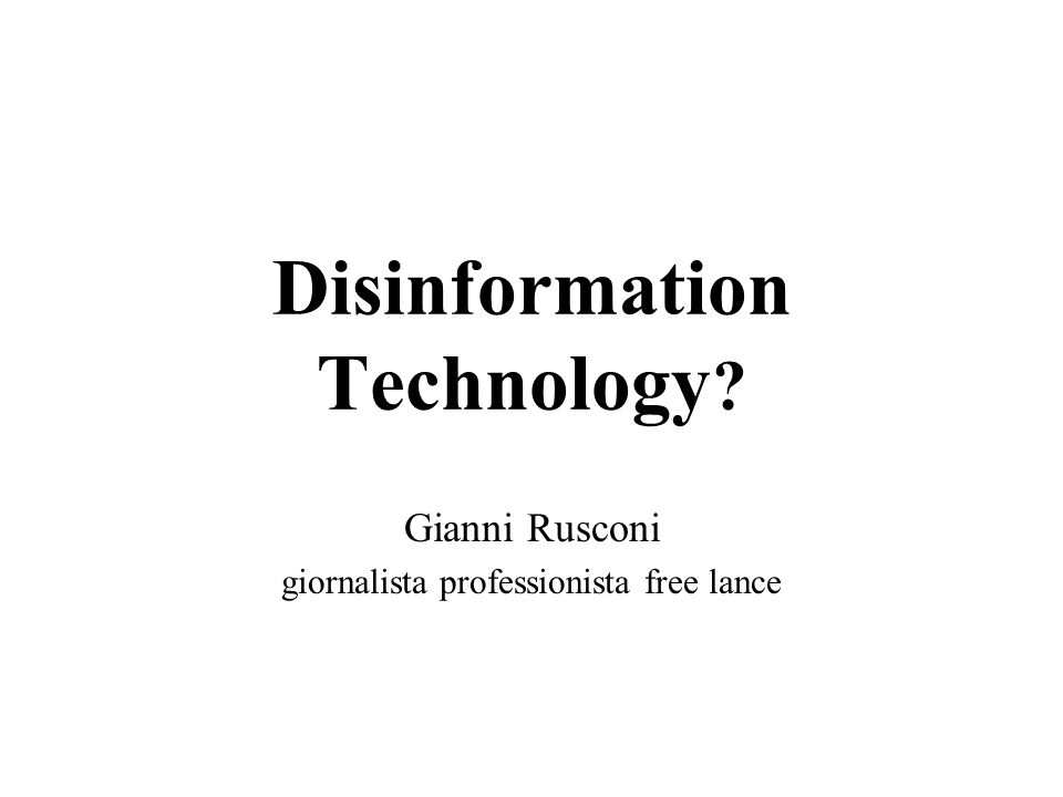 Disinformation Technology Gianni Rusconi giornalista professionista free lance