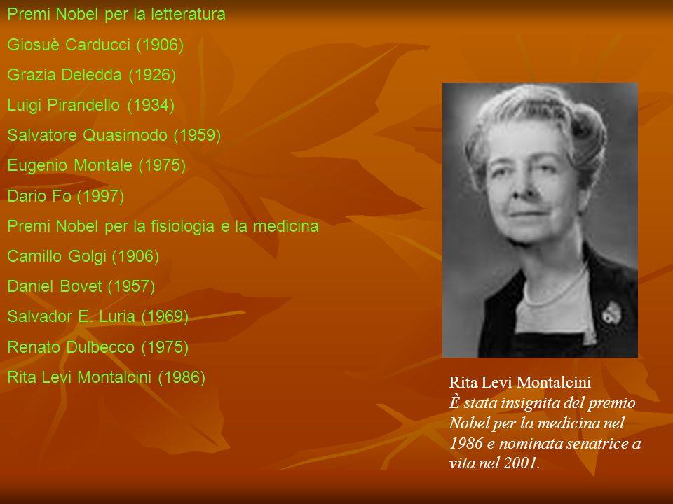 Premi Nobel per la letteratura Giosuè Carducci (1906) Grazia Deledda (1926) Luigi Pirandello (1934) Salvatore Quasimodo (1959) Eugenio Montale (1975)