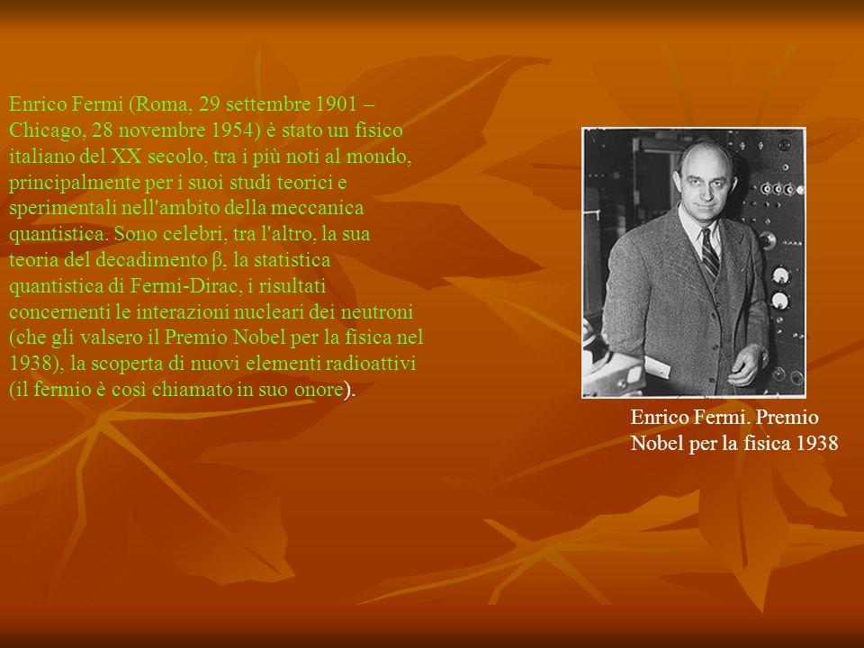 Enrico Fermi (Roma, 29 settembre 1901 – Chicago, 28 novembre 1954) è stato un fisico italiano del XX secolo, tra i più noti al mondo, principalmente p