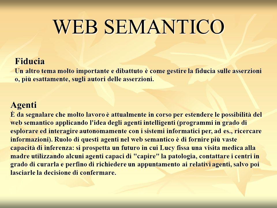 WEB SEMANTICO Fiducia Un altro tema molto importante e dibattuto è come gestire la fiducia sulle asserzioni o, più esattamente, sugli autori delle asserzioni.