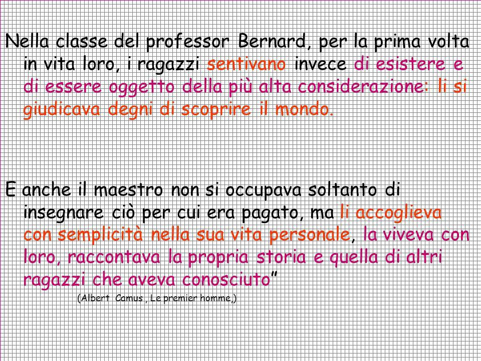 Col professor Bernard le lezioni erano sempre interessanti, per la semplice ragione che lui amava appassionatamente il suo mestiere. No, la scuola non