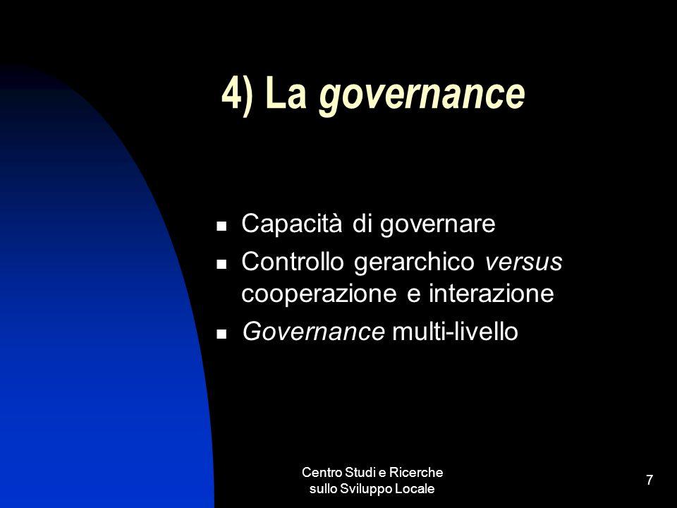Centro Studi e Ricerche sullo Sviluppo Locale 7 4) La governance Capacità di governare Controllo gerarchico versus cooperazione e interazione Governan