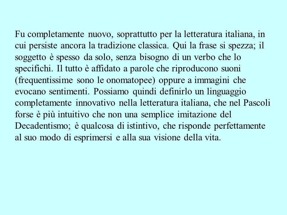 Fu completamente nuovo, soprattutto per la letteratura italiana, in cui persiste ancora la tradizione classica. Qui la frase si spezza; il soggetto è