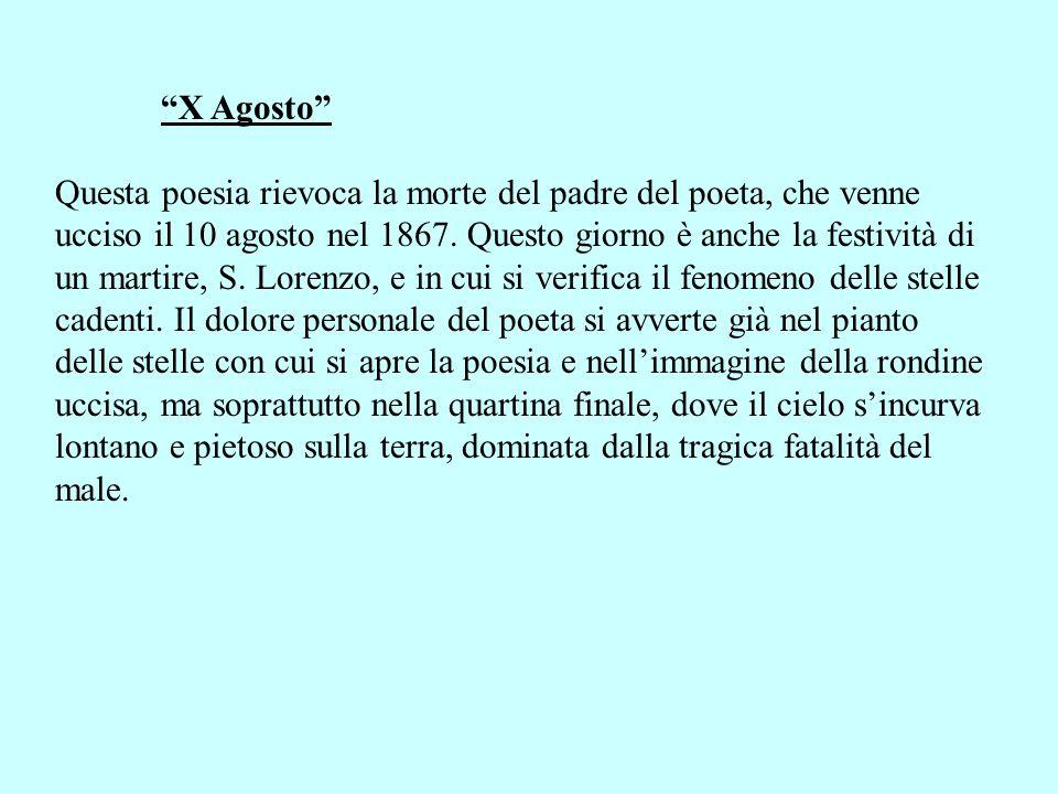 X Agosto Questa poesia rievoca la morte del padre del poeta, che venne ucciso il 10 agosto nel 1867. Questo giorno è anche la festività di un martire,