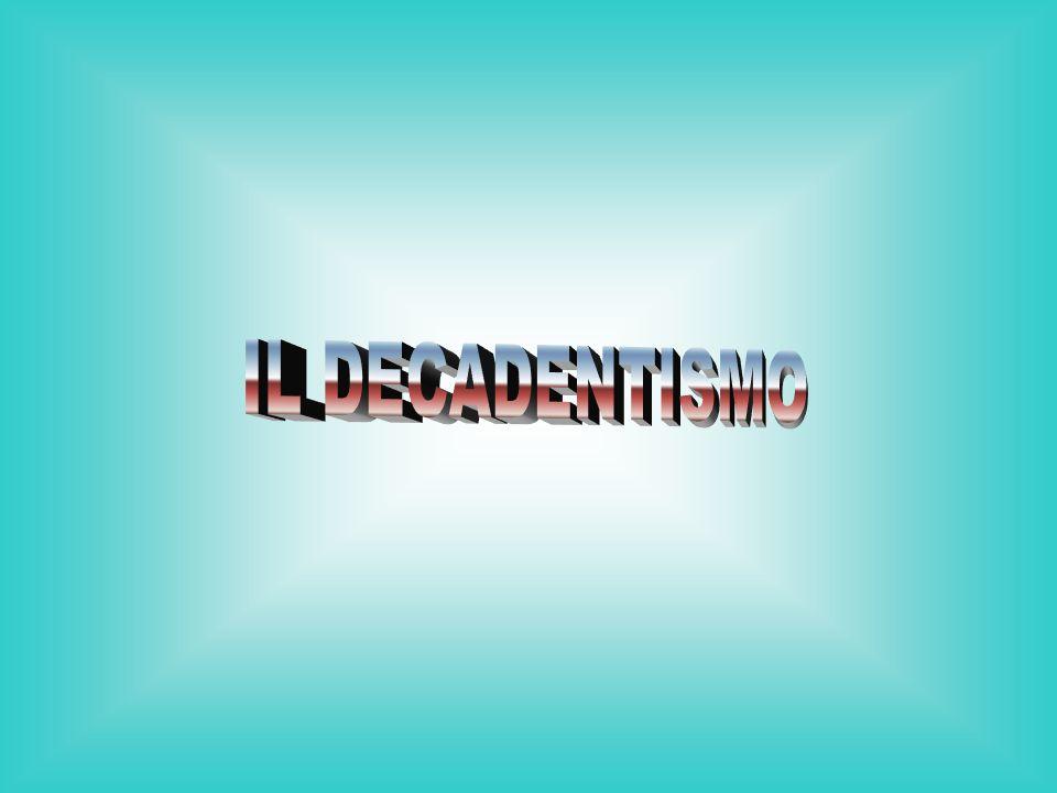 Il Decadentismo ebbe origine in Francia e si sviluppò in Europa tra gli anni Ottanta dellOttocento e il primo decennio del Novecento.