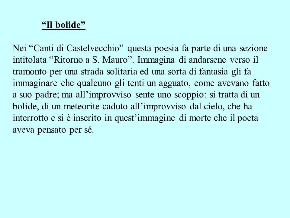 Il bolide Nei Canti di Castelvecchio questa poesia fa parte di una sezione intitolata Ritorno a S. Mauro. Immagina di andarsene verso il tramonto per
