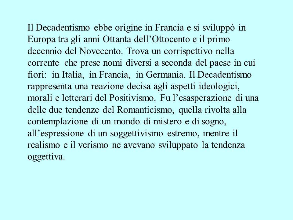 Il Decadentismo ebbe origine in Francia e si sviluppò in Europa tra gli anni Ottanta dellOttocento e il primo decennio del Novecento. Trova un corrisp