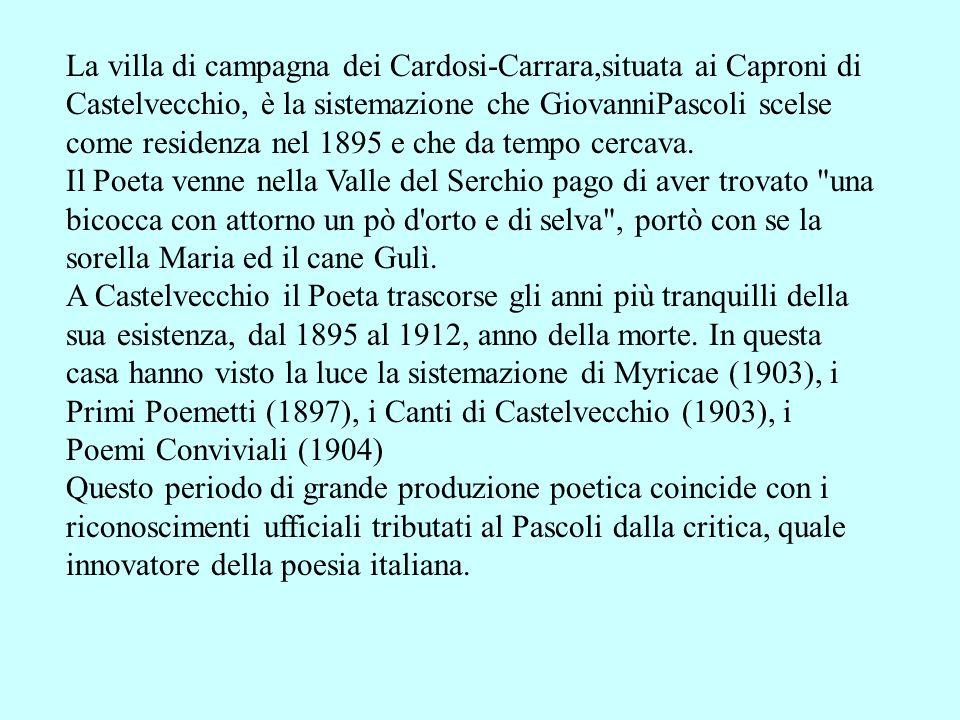 La villa di campagna dei Cardosi-Carrara,situata ai Caproni di Castelvecchio, è la sistemazione che GiovanniPascoli scelse come residenza nel 1895 e c