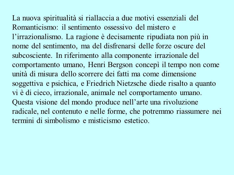 La nuova spiritualità si riallaccia a due motivi essenziali del Romanticismo: il sentimento ossessivo del mistero e lirrazionalismo. La ragione è deci
