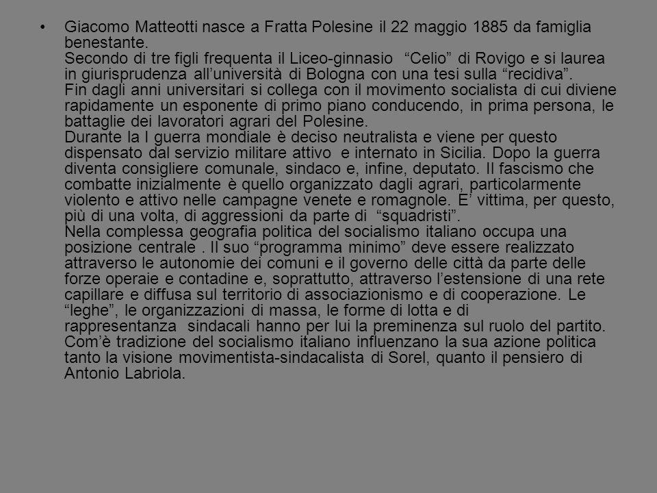 Giacomo Matteotti nasce a Fratta Polesine il 22 maggio 1885 da famiglia benestante. Secondo di tre figli frequenta il Liceo-ginnasio Celio di Rovigo e