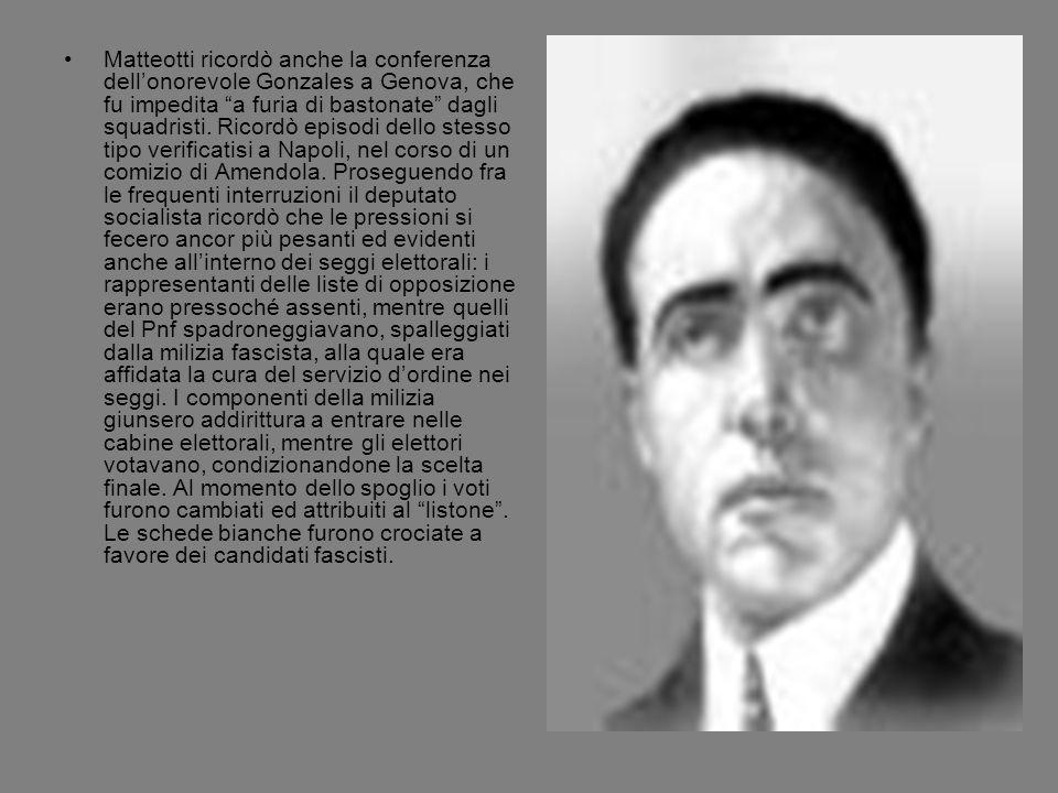 Matteotti ricordò anche la conferenza dellonorevole Gonzales a Genova, che fu impedita a furia di bastonate dagli squadristi. Ricordò episodi dello st