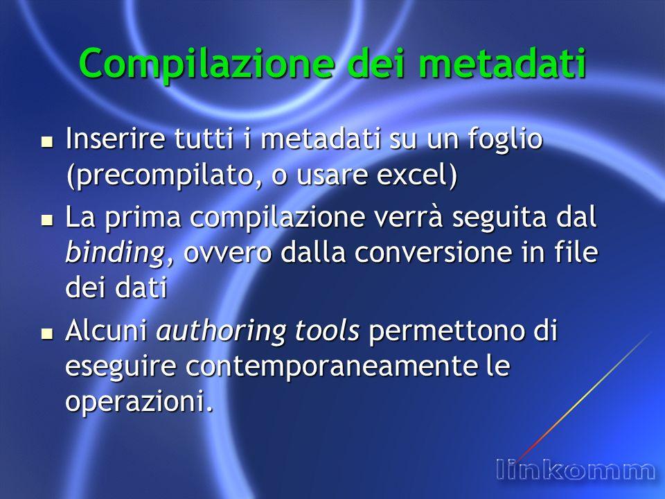 Compilazione dei metadati Inserire tutti i metadati su un foglio (precompilato, o usare excel) Inserire tutti i metadati su un foglio (precompilato, o